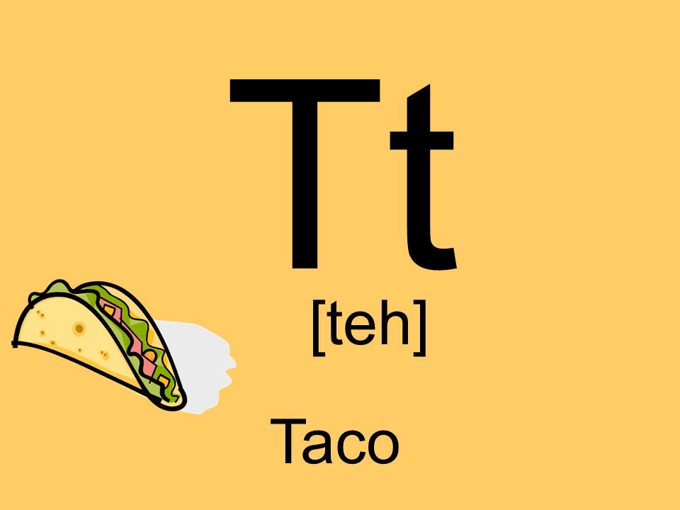 Tt [teh] Taco